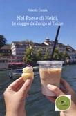 Nel Paese di Heidi. In viaggio da Zurigo al Ticino Libro di  Valeria Camia