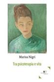 Tra psicoterapia e vita Ebook di  Marisa Nigri, Marisa Nigri