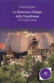 La misteriosa trilogia della Transilvania. Dai Carpazi a Roma Libro di  Nyisztor Enikö