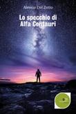 Lo specchio di Alfa Centauri Ebook di  Alessio Del Zotto, Alessio Del Zotto
