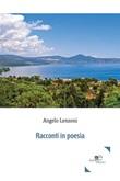 Racconti in poesia Ebook di  Angelo Lenzoni, Angelo Lenzoni