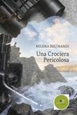 Una crociera pericolosa Libro di  Milena Beltrandi