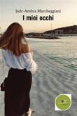 I miei occhi Ebook di  Jade-Ambra Marcheggiani, Jade-Ambra Marcheggiani