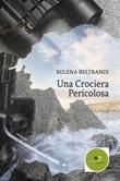Una crociera pericolosa Ebook di  Milena Beltrandi, Milena Beltrandi