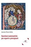 Questioni matematiche per esperti e principianti Ebook di  Annino Pietro Bulla, Annino Pietro Bulla