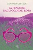 La francese dagli occhiali rosa Ebook di  Giovanna Gentilini, Giovanna Gentilini