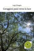Coraggiosi passi verso la luce Ebook di  Luigi D'Angelo, Luigi D'Angelo