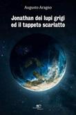 Jonathan dei lupi grigi ed il tappeto scarlatto Ebook di  Augusto Aragno, Augusto Aragno
