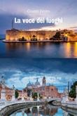 La voce dei luoghi Ebook di  Gianni Fevro, Gianni Fevro