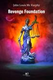 Revenge Foundation Ebook di  John Louis Mc Karphy, John Louis Mc Karphy