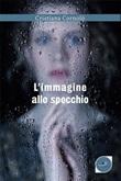 L' immagine allo specchio Ebook di  Cristiana Cornolò, Cristiana Cornolò