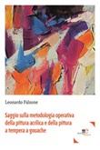 Saggio sulla metodologia operativa della pittura acrilica e della pittura a tempera a gouache Ebook di  Leonardo Falzone, Leonardo Falzone