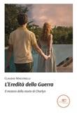 L' eredità della guerra. Il mistero della morte di Charlyn Ebook di  Claudio Maestrelli, Claudio Maestrelli