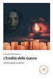 L' eredità della guerra. Charlyn grida vendetta! Ebook di  Claudio Maestrelli, Claudio Maestrelli