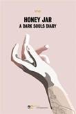 Honey jar. A dark souls diary Ebook di  Sinje Gruchot, Sinje Gruchot