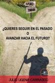 ¿Quieres seguir en el pasado o avanzar hacia el futuro? Ebook di  Julio Ugena Carrasco, Julio Ugena Carrasco