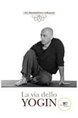 La via dello yogin Ebook di  Massimiliano Cadenazzi, Massimiliano Cadenazzi