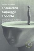 Conoscenza, linguaggio e società. Uno studio sulla metafisica della conoscenza Ebook di  Alessio Dell'Anna, Alessio Dell'Anna