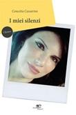 I miei silenzi Ebook di  Concetta Cassarino, Concetta Cassarino