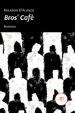 Bros' Cafè Ebook di  Rolando D'Alonzo, Rolando D'Alonzo