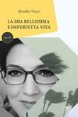La mia bellissima e imperfetta vita Ebook di  Rosalba Vicari, Rosalba Vicari