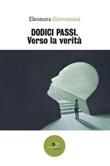 Dodici passi. Verso la verità Ebook di  Eleonora Giovannini, Eleonora Giovannini
