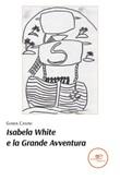 Isabela White e la grande avventura Ebook di  Giada Casini, Giada Casini