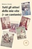 Tutti gli attori della mia vita (+ un cantante) Ebook di  Monica Vespri, Monica Vespri