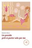 Un «preside prêt-à-porter» solo per me Ebook di  Dorotea Besia, Dorotea Besia