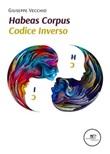 Habeas corpus. Codice inverso Ebook di  Giuseppe Vecchio, Giuseppe Vecchio