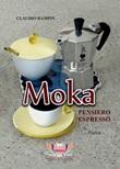 Moka. Pensiero espresso Libro di  Claudio Rampin