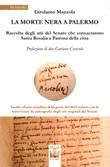 La morte nera a Palermo. Raccolta degli atti del Senato che consacrarono Santa Rosalia a Patrona della città Libro di  Girolamo Mazzola