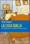 La casa gialla. Van Gogh, Gauguin: nove settimane turbolente ad Arles