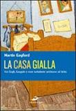 La casa gialla. Van Gogh, Gauguin: nove settimane turbolente ad Arles Libro di