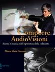 Comporre AudioVisioni. Suono e musica nell'esperienza della videoarte Libro di  Marco Maria Gazzano