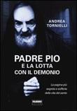 Padre Pio e la lotta con il Demonio Libro di  Andrea Tornielli