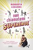 Non chiamatemi supereroe. Come realizzare imprese straordinarie senza avere i superpoteri Ebook di  Roberta Liguori