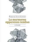 La marmorea apparenza residua. Nuova ediz. Libro di  Pasquale Lucio Losavio