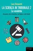La scienza in tribunale 2. La vendetta. Omeopatia, diete miracolose, api friulane e altri disastri Ebook di  Luca Simonetti