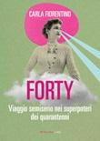 Forty. Viaggio semiserio nei superpoteri dei quarantenni Ebook di  Carla Fiorentino