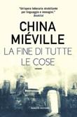La fine di tutte le cose Libro di  China Miéville