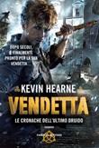 Vendetta. Le cronache dell'ultimo druido Libro di  Kevin Hearne