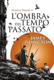 L' ombra del tempo passato. Licanius trilogy Ebook di  James Islington