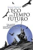 L' eco del tempo futuro. Licanius trilogy Ebook di  James Islington