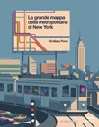 La grande mappa della metropolitana di New York. Ediz. a colori Libro di  Emiliano Ponzi
