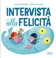 Intervista alla felicità. Ediz. illustrata Libro di  Azzurra D'Agostino