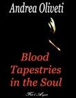 Blood tapestries in the soul Ebook di  Andrea Oliveti, Andrea Oliveti, Andrea Oliveti