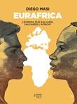 Eurafrica. L'Europa può salvarsi, salvando l'Africa? Ebook di  Diego Masi