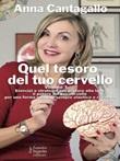 Quel tesoro del tuo cervello Ebook di  Anna Cantagallo