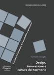 Design innovazione e cultura del territorio. Ceramica Fioranese fra prodotto e processo Ebook di  Carlo Branzaglia